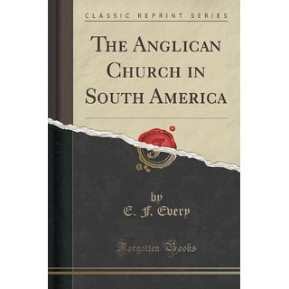 The Anglican Church In South America (Classic Reprint)