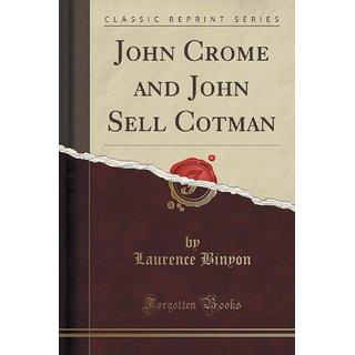 John Crome And John Sell Cotman (Classic Reprint)