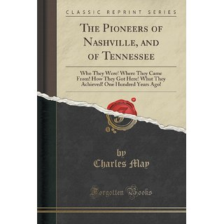 The Pioneers Of Nashville, And Of Tennessee