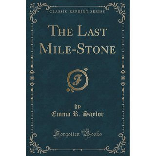 The Last Mile-Stone (Classic Reprint)