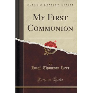 My First Communion (Classic Reprint)