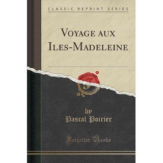 Voyage Aux Iles-Madeleine (Classic Reprint)
