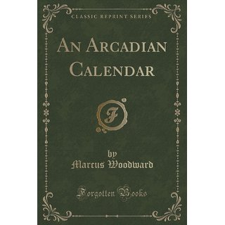 An Arcadian Calendar (Classic Reprint)