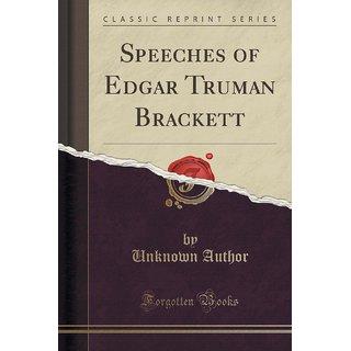 Speeches Of Edgar Truman Brackett (Classic Reprint)