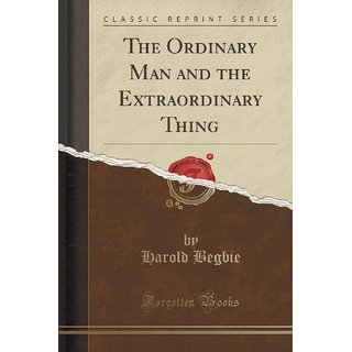 The Ordinary Man And The Extraordinary Thing (Classic Reprint)
