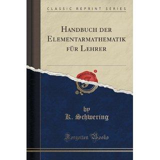 Handbuch Der Elementarmathematik F?R Lehrer (Classic Reprint)