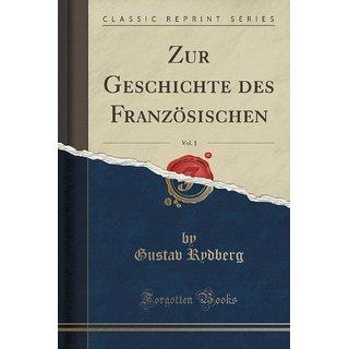 Zur Geschichte Des Franz?Sischen, Vol. 1 (Classic Reprint)