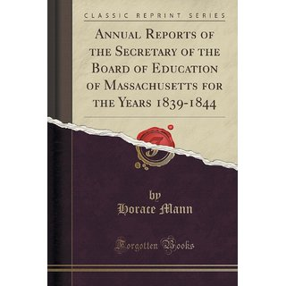 Annual Reports Of The Secretary Of The Board Of Education Of Massachusetts For The Years 1839-1844 (Classic Reprint)
