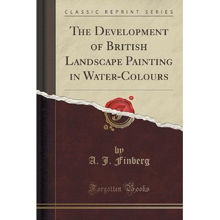 The Development Of British Landscape Painting In Water-Colours (Classic Reprint)