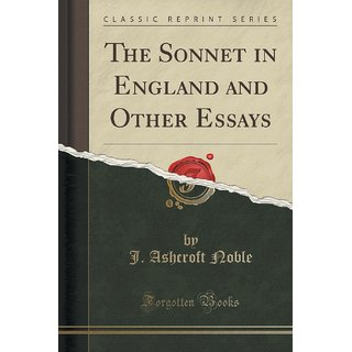 The Sonnet In England And Other Essays (Classic Reprint)