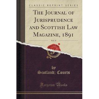 The Journal Of Jurisprudence And Scottish Law Magazine, 1891, Vol. 35 (Classic Reprint)
