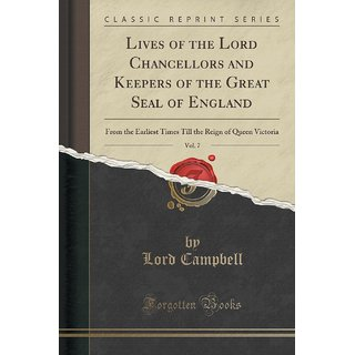 Lives Of The Lord Chancellors And Keepers Of The Great Seal Of England, Vol. 7