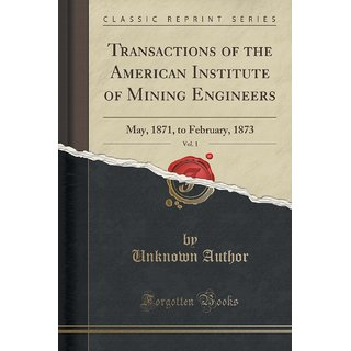 Transactions Of The American Institute Of Mining Engineers, Vol. 1