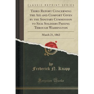 Third Report Concerning The Aid And Comfort Given By The Sanitary Commission To Sick Soldiers Passing Through Washington