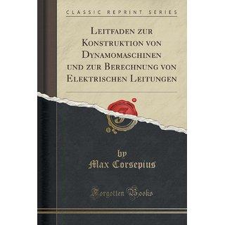 Leitfaden Zur Konstruktion Von Dynamomaschinen Und Zur Berechnung Von Elektrischen Leitungen (Classic Reprint)