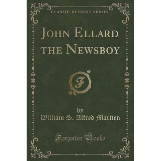 John Ellard The Newsboy (Classic Reprint)