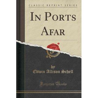 In Ports Afar (Classic Reprint)