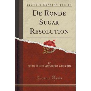 De Ronde Sugar Resolution (Classic Reprint)