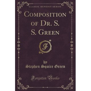 Composition Of Dr. S. S. Green (Classic Reprint)