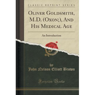 Oliver Goldsmith, M.D. (Oxon;), And His Medical Age