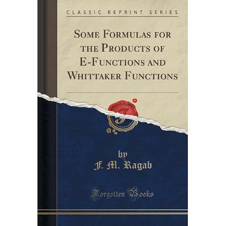 Some Formulas For The Products Of E-Functions And Whittaker Functions (Classic Reprint)