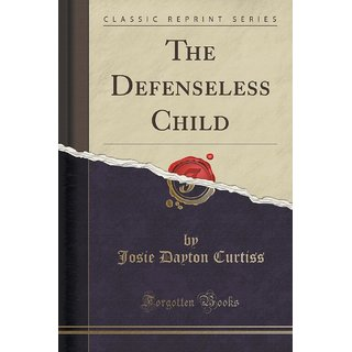 The Defenseless Child (Classic Reprint)