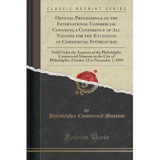 Official Proceedings Of The International Commercial Congress, A Conference Of All Nations For The Extension Of Commercial Intercourse