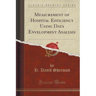 Measurement Of Hospital Efficiency Using Data Envelopment Analysis (Classic Reprint)
