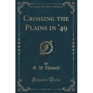 Crossing The Plains In '49 (Classic Reprint)