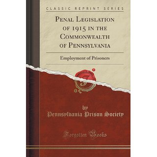 Penal Legislation Of 1915 In The Commonwealth Of Pennsylvania