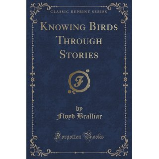 Knowing Birds Through Stories (Classic Reprint)