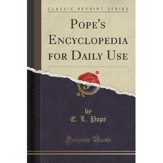Pope'S Encyclopedia For Daily Use (Classic Reprint)