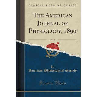 The American Journal Of Physiology, 1899, Vol. 2 (Classic Reprint)