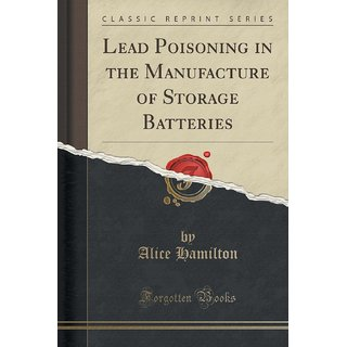 Lead Poisoning In The Manufacture Of Storage Batteries (Classic Reprint)