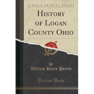 History Of Logan County Ohio (Classic Reprint)