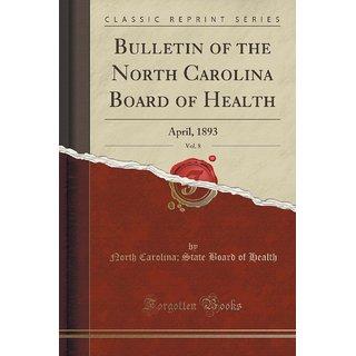 Bulletin Of The North Carolina Board Of Health, Vol. 8