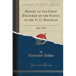 Report Of The Chief Engineer On The Survey Of The N. C. Railroad