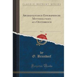 Archaeologisch-Epigraphische Mittheilungen Aus Oesterreich, Vol. 7 (Classic Reprint)