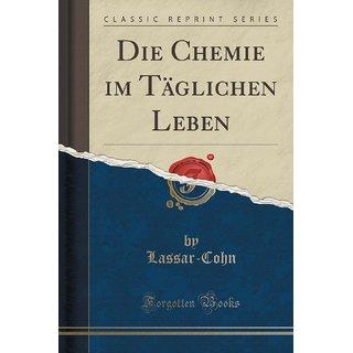 Die Chemie Im T?Glichen Leben (Classic Reprint)