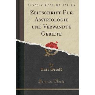 Zeitschrift Fu?R Assyriologie Und Verwandte Gebiete (Classic Reprint)