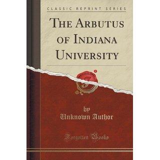 The Arbutus Of Indiana University (Classic Reprint)