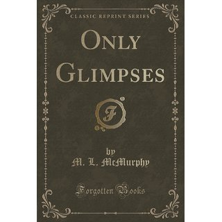 Only Glimpses (Classic Reprint)