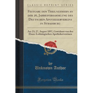 Festgabe Den Theilnehmern An Der 26, Jahresversammlung Des Deutschen Apothekervereins In Strassburg