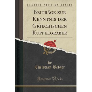 Beitr?Ge Zur Kenntnis Der Griechischen Kuppelgr?Ber (Classic Reprint)
