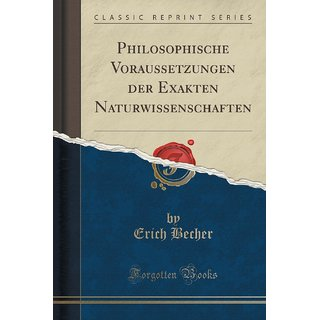 Philosophische Voraussetzungen Der Exakten Naturwissenschaften (Classic Reprint)