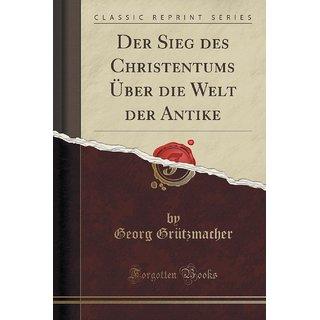 Der Sieg Des Christentums ?Ber Die Welt Der Antike (Classic Reprint)