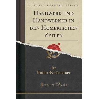 Handwerk Und Handwerker In Den Homerischen Zeiten (Classic Reprint)