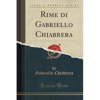 Rime Di Gabriello Chiabrera (Classic Reprint)