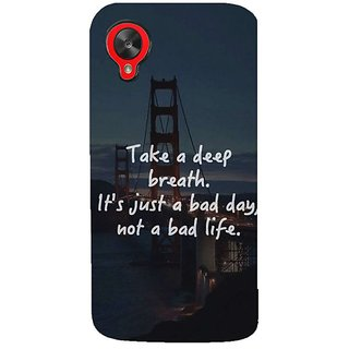 Fuson Designer Phone Back Case Cover LG Nexus 5 :: LG Google Nexus 5 :: Google Nexus 5 ( Its Not A Bad Life )