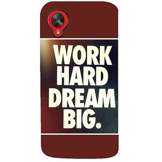 Fuson Designer Phone Back Case Cover LG Nexus 5 :: LG Google Nexus 5 :: Google Nexus 5 ( Work Hard Dream Big )